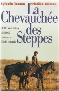 LA CHEVAUCHEE DES STEPPES ; 3000 KILOMETRES A CHEVAL A TRAVERS L'ASIE CENTRALE