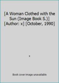 [A Woman Clothed with the Sun (Image Book S.)] [Author: x] [October, 1990]