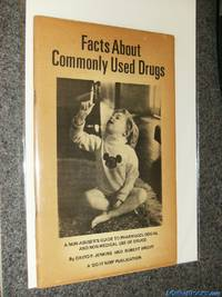 Facts About Commonly Used Drugs: A non-abuser's guide to pharmacological and non-medical use of drugs (1st)