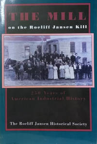 The Mill on the Roeliff Jansen Kill:  350 Years of American Industrial  History