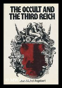 The Occult and the Third Reich : the Mystical Origins of Nazism and the Search for the Holy Grail...