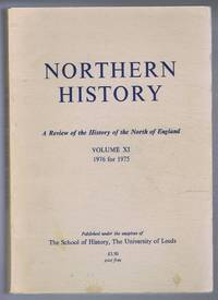 Northern History. A Review of the History of the North of England. Volume XI. 1976 for 1975