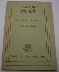 image of Saved by the Belle: A Farce in Three Acts