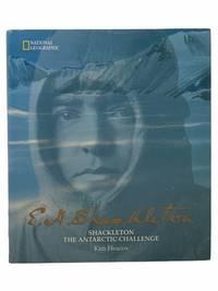 E.H. Shackleton: Shackleton the Antarctic Challenge (National Geographic) [Ernest Henry]