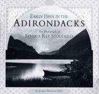 image of Early Days in the Adirondacks The Photographs of Seneca Ray Stoddard