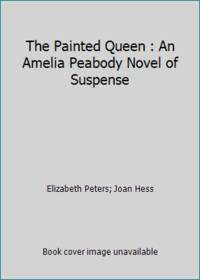 The Painted Queen : An Amelia Peabody Novel of Suspense