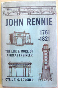 John Rennie 1761-1821: The Life and Work of a Great Engineer