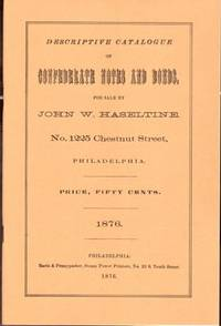 Descriptive Catalogue of Confederate Notes and Bonds, For Sale by John W. Haseltine
