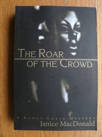 The Roar Of the Crowd by  Janice MacDonald - Paperback - First edition first printing - 2014 - from Scene of the Crime Books, IOBA (SKU: biblio14285)