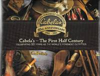 Cabela's - The First Half Century: Celebrating 50 Years as the World's Foremost Outfitter...