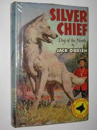 Silver Chief - Dog of the North Series by Jack O'Brien - Hardcover - 1959 - from Manyhills Books (SKU: 21050005)
