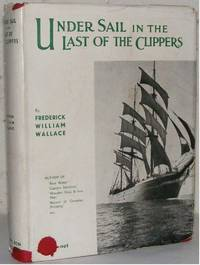 Under Sail in the Last of the Clippers. by  Frederick William Wallace - Hardcover - from Dial a Book and Biblio.com