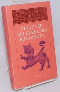 image of Zlaty Vek Bulharskeho Pisemnictvi: vybor textu od X. do pocatku XV. stoleti