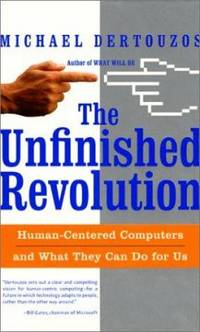 The Unfinished Revolution : Human Centered Computers and What They Can Do for Us