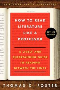 How to Read Literature Like a Professor Revised Edition: A Lively and Entertaining Guide to Reading