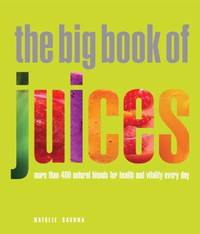 image of The Big Book of Juices : More Than 400 Natural Blends for Health and Vitality Every Day