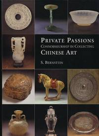 Private Passions: Connoisseurship in Collecting Chinese Art