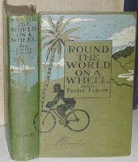 Round the World on a Wheel. Being the Narrative of a Bicycle Ride of 19,237 Miles Through Seventeen Countries and Across Three Continents By John Foster Fraser, S.  Edward Lunn, and F.H. Lowe