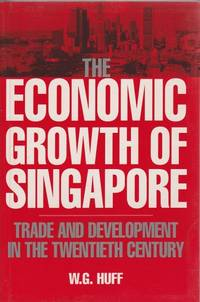 The Economic Growth of Singapore: Trade and Development in the Twentieth Century by W.G. Huff - Paperback - First Edition - 1997 - from Mr Pickwick's Fine Old Books and Biblio.com