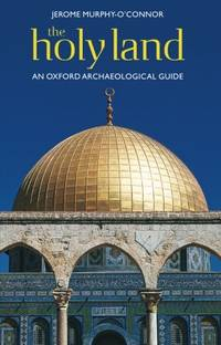 image of The Holy Land: An Oxford Archaeological Guide (Oxford Archaeological Guides): An Oxford Archaeological Guide from Earliest Times to 1700