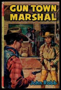 GUN TOWN MARSHALL by  John Robb - First Printing - 1966 - from W. Fraser Sandercombe (SKU: 220078)