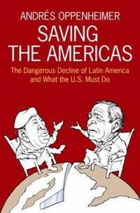 Saving the Americas : The Dangerous Decline of Latin America and What the U. S. Must Do