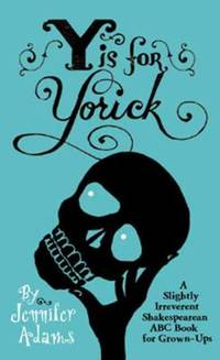 Y Is for Yorick : A Slightly Irreverent Shakespearean ABC Book for Grown-Ups by Jennifer Adams - Hardcover - 2011 - from ThriftBooks (SKU: G1423607546I3N00)