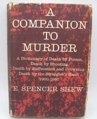 image of A Companion to Murder: A Dictionary of Death by Poison/Death by Shooting/Death by Suffocation and Drowning/Death by the Strangler's Hand 1900-1950