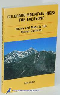 Colorado Mountain Hikes for Everyone: Routes and Maps to 105 Named Summits