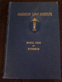 Model Code of Evidence as Adopted and Promulgated By the American Law Institute at Philadelphia, PA. May 15, 1942