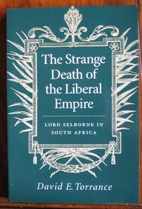 The Strange Death of the Liberal Empire: Lord Selbourne in South Africa
