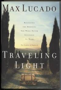 Traveling Light: Releasing the Burdens You Were Never Intended to Bear by  Max Lucado - First Printing - 2001 - from E Ridge fine Books (SKU: 5266)