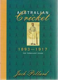 Australian Cricket: The Turbulent Years, 1893-1917