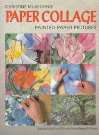 Paper Collage:  painted paper pictures by Christine McKechnie - 1995 - from Hard-to-Find Needlework Books (SKU: 21733)