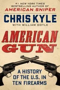 American Gun : A History of the U. S. in Ten Firearms