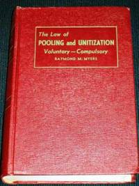 Law of Pooling and Unitization, The:  Voluntary -- Compulsory