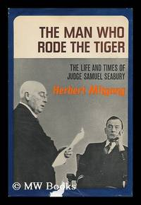 image of The Man Who Rode the Tiger; the Life and Times of Judge Samuel Seabury
