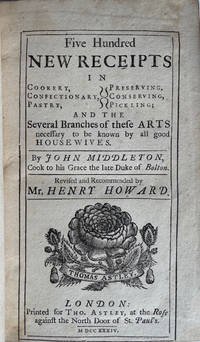 Five Hundred New Receipts in Cookery, confectionary, pastry, preserving, conserving, pickling; and the several branches of these arts necessary to be known by all good housewives