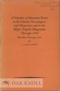 CALENDAR OF AMERICAN POETRY IN THE COLONIAL NEWSPAPERS AND MAGAZINES AND IN THE MAJOR ENGLISH MAGAZINES THROUGH 1765. PART ONE: THROUGH 1739
