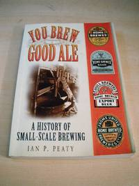 image of You Brew Good Ale. A History of Small-Scale Brewing