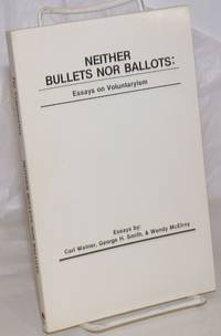 image of Neither Bullets Nor Ballots: Essays on Voluntaryism