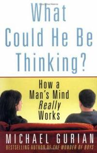 What Could He Be Thinking? : How a Man's Mind Really Works