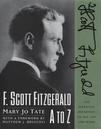 F. Scott Fitzgerald A to Z: The Essential Reference to His Life and Work (Literary A to Z)