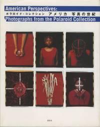 AMERIKA SHASHIN NO SEIKI: POLAROIDO KOREKUSHON = AMERICAN PERSPECTIVES: PHOTOGRAPHS FROM THE POLAROID COLLECTION