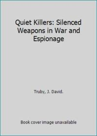 Quiet Killers: Silenced Weapons in War and Espionage