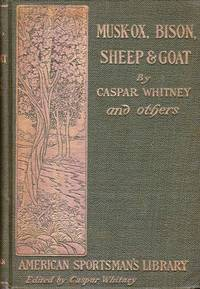 Musk-Ox, Bison, Sheep and Goat:  American Sportsman's Library by  Owen  George Bird; Wister - First Printing - 1904 - from Books of Aurora, Inc. (SKU: 12074)
