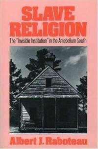 Slave Religion : The Invisible Institution in the Antebellum South