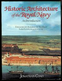 HISTORIC ARCHITECTURE OF THE ROYAL NAVY:  AN INTRODUCTION. by  J.G. (Jonathan) Coad - First Edition - 1983 - from Capricorn Books and Biblio.com