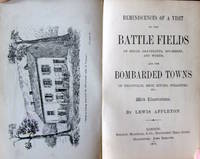 Reminiscences of a Visit to the Battle Fields of Sedan, Gravelotte, Spicheren, and Worth, and the Bombarded Towns of Thionville, Metz, Bitche, Strasburg Etc