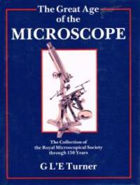 THE GREAT AGE OF THE MICROSCOPE.  The Collection of the Royal Microscopical Society through 150 Years.